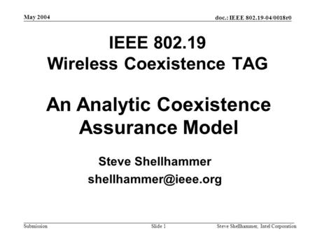 Doc.: IEEE 802.19-04/0018r0 Submission May 2004 Steve Shellhammer, Intel CorporationSlide 1 IEEE 802.19 Wireless Coexistence TAG Steve Shellhammer