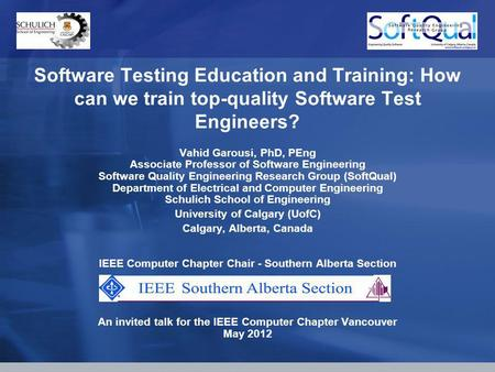 Software Testing Education and Training: How can we train top-quality Software Test Engineers? Vahid Garousi, PhD, PEng Associate Professor of Software.