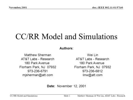 Doc.: IEEE 802.11-01/571r0 CC/RR Model and Simulations November, 2001 Matthew Sherman & Wei Lin, AT&T Labs - ResearchSlide 1 CC/RR Model and Simulations.