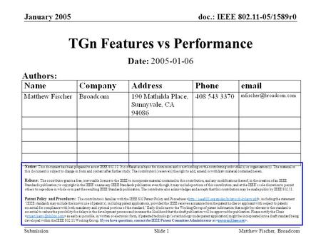 Doc.: IEEE 802.11-05/1589r0 Submission January 2005 Matthew Fischer, BroadcomSlide 1 TGn Features vs Performance Notice: This document has been prepared.