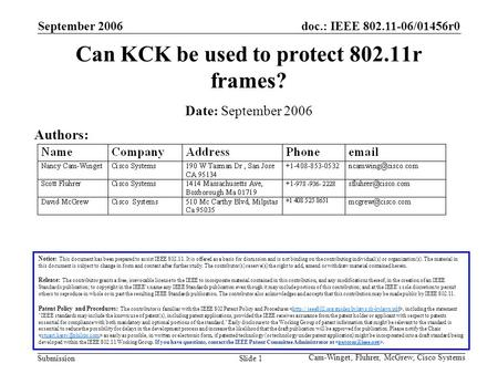 Doc.: IEEE 802.11-06/01456r0 Submission September 2006 Cam-Winget, Fluhrer, McGrew, Cisco Systems Slide 1 Can KCK be used to protect 802.11r frames? Notice: