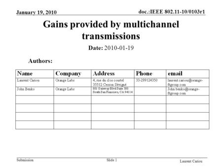 Doc.:IEEE 802.11-10/0103r1 Submission Laurent Cariou January 19, 2010 Slide 1 Gains provided by multichannel transmissions Authors: Date: 2010-01-19.
