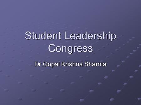 Student Leadership Congress Dr.Gopal Krishna Sharma.