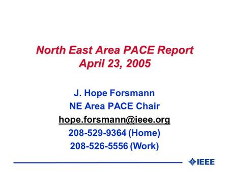 North East Area PACE Report April 23, 2005 J. Hope Forsmann NE Area PACE Chair 208-529-9364 (Home) 208-526-5556 (Work)