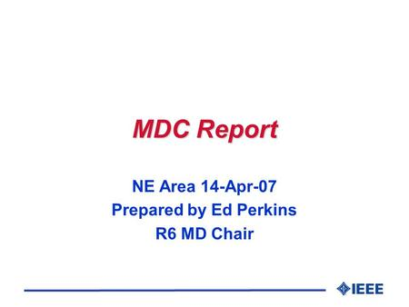MDC Report NE Area 14-Apr-07 Prepared by Ed Perkins R6 MD Chair.