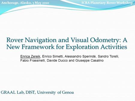 Rover Navigation and Visual Odometry: A New Framework for Exploration Activities Enrica Zereik, Enrico Simetti, Alessandro Sperindé, Sandro Torelli, Fabio.