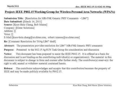 Doc.: IEEE 802.15-11-0242-01-004g Submission March 2011 Kuor Hsin Chang, Bob Mason (Elster Solutions) Project: IEEE P802.15 Working Group for Wireless.