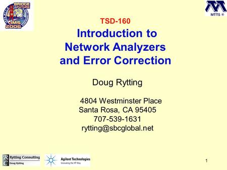 1 TSD-160 Introduction to Network Analyzers and Error Correction Doug Rytting 4804 Westminster Place Santa Rosa, CA 95405 707-539-1631