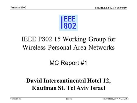 Doc.: IEEE 802.15-00/004r0 Submission January 2000 Ian Gifford, M/A-COM, Inc.Slide 1 IEEE P802.15 Working Group for Wireless Personal Area Networks MC.