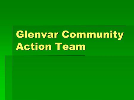 Glenvar Community Action Team. Who Are We and What Do We Do?  Community members (primarily students)  Help teens make good choices  Work to education.