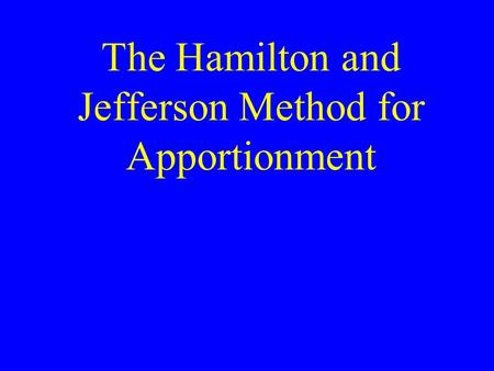 The Hamilton and Jefferson Method for Apportionment.