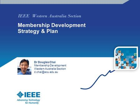 IEEE Western Australia Section Membership Development Strategy & Plan Dr Douglas Chai Membership Development Western Australia Section
