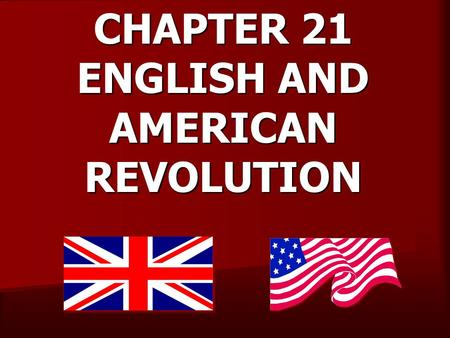 CHAPTER 21 ENGLISH AND AMERICAN REVOLUTION MONARCHS RIGHT TO RULE COMES FROM GOD.