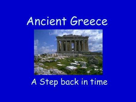 Ancient Greece A Step back in time. Monarchy- Power held in a family line Tyranny- One person rules Oligarchy- a small group of people rules Democracy-