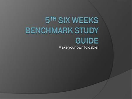 Make your own foldable!. 5 th Six Weeks Benchmark Study Guide Benchmark Date: Wed., March 24 th Parent/Guardian Signature: __________________ SOL 6.6b.