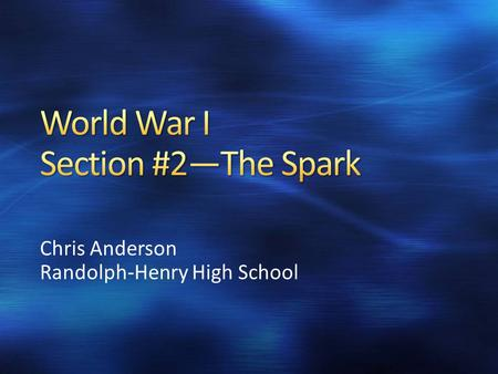 Chris Anderson Randolph-Henry High School. Problems arising in the Balkans will lead to the beginnings of World War I Nationalistic ideas will culminate.