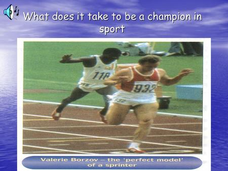 What does it take to be a champion in sport. Write down numbers 1 to 20 and try and name these champions of sport.