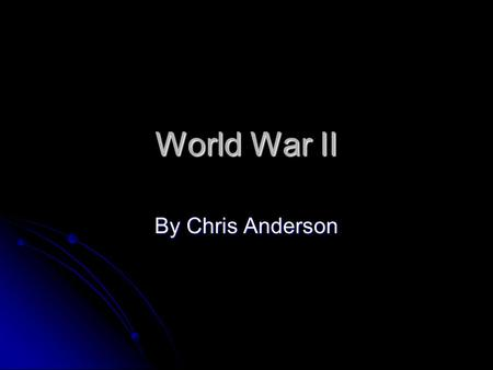 World War II By Chris Anderson. Italy's Early Military Attempts 1935: Benito Mussolini wanted to test his powers 1935: Benito Mussolini wanted to test.