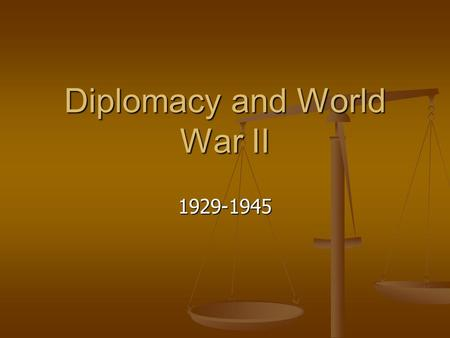 "Diplomacy and World War II 1929-1945. Hoover's Foreign Policy ""Isolationist"" in nature. ""Isolationist"" in nature. Saw peace conferences and treaties as."