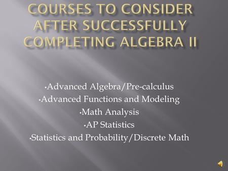Advanced Algebra/Pre-calculus Advanced Functions and Modeling Math Analysis AP Statistics Statistics and Probability/Discrete Math.