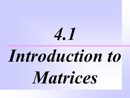 4.1 Introduction to Matrices. About Matrices  A matrix is a rectangular arrangement of numbers in rows and columns. Rows run horizontally and columns.