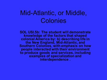 Mid-Atlantic, or Middle, Colonies SOL USI.5b: The student will demonstrate knowledge of the factors that shaped colonial America by: b) describing life.