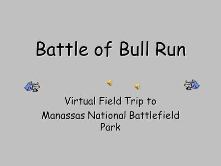 Battle of Bull Run Virtual Field Trip to Manassas National Battlefield Park.