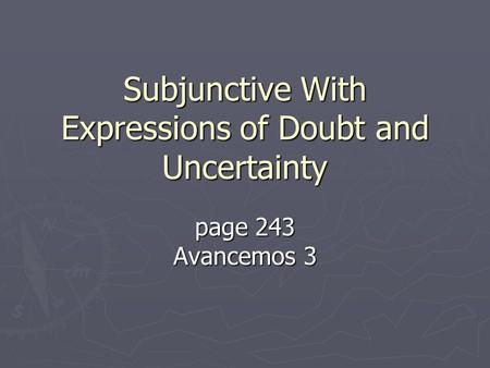 Subjunctive With Expressions of Doubt and Uncertainty page 243 Avancemos 3.