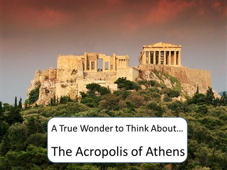 The Acropolis of Athens A True Wonder to Think About…