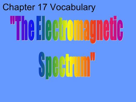Chapter 17 Vocabulary electromagnetic waves with higher frequencies and shorter wavelengths than radio waves but lower than visible light.
