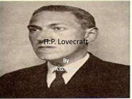 H.P. Lovecraft. Basic info. H.P. Lovecraft lived from: 9:00 AM Aug. 20, 1890 – March 15, 1937. He was born at 194 (now numbered 454) Angell Street in.