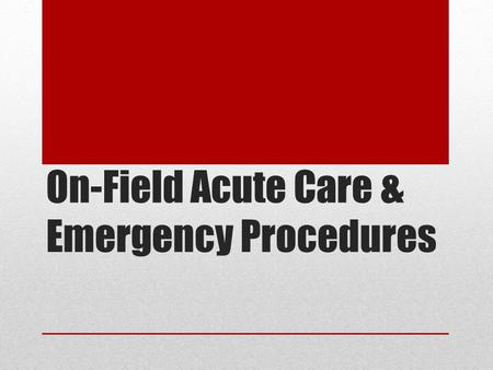 On-Field Acute Care & Emergency Procedures. The Emergency Action Plan Developing an EAP Develop separate EAPs for each sport Establish specific procedures.