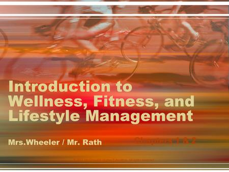 Introduction to Wellness, Fitness, and Lifestyle Management Mrs.Wheeler / Mr. Rath Chapters 1 & 2 © 2011 McGraw-Hill Higher Education. All rights reserved.