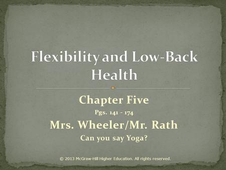 Chapter Five Pgs. 141 - 174 Mrs. Wheeler/Mr. Rath Can you say Yoga? © 2013 McGraw-Hill Higher Education. All rights reserved.