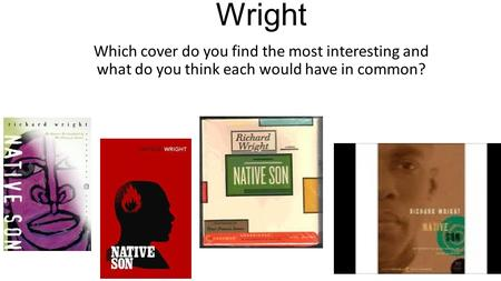 Native Son by Richard Wright Which cover do you find the most interesting and what do you think each would have in common?