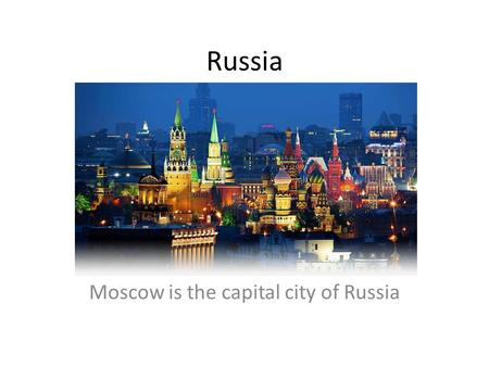 Russia Moscow is the capital city of Russia. Russia's Flag.