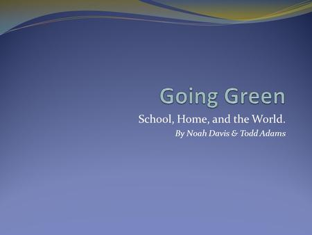 School, Home, and the World. By Noah Davis & Todd Adams.