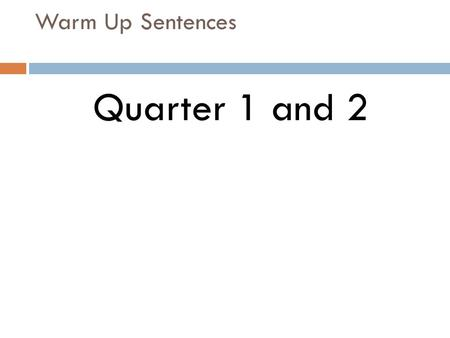 Warm Up Sentences Quarter 1 and 2. Warm Up Sentence swimming desperate to reach the shore a light was seen in the distance.