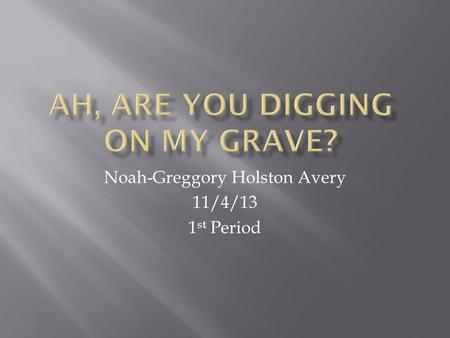 Noah-Greggory Holston Avery 11/4/13 1 st Period.  He was a man  He wrote poetry.