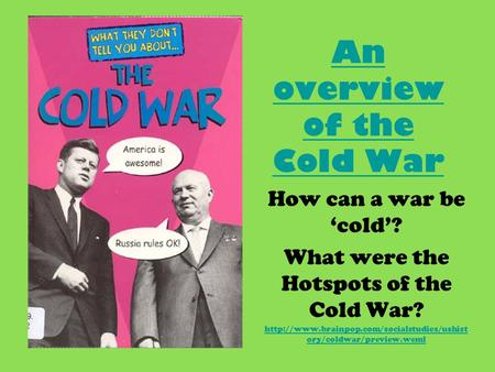 An overview of the Cold War How can a war be 'cold'? What were the Hotspots of the Cold War?  ory/coldwar/preview.weml.