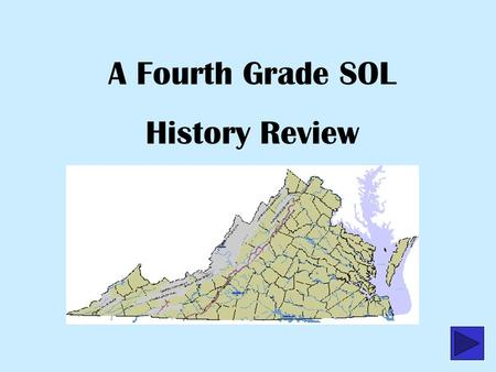 A Fourth Grade SOL History Review. What two bodies of water are found on the eastern border of Virginia? A.Chesapeake Bay and Potomac River B.Atlantic.