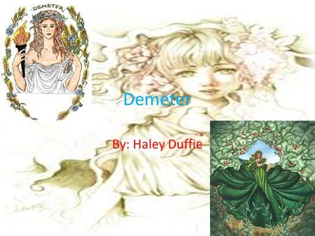 Demeter By: Haley Duffie.
