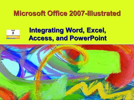 Microsoft Office 2007-Illustrated Integrating Word, Excel, Access, and PowerPoint.