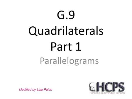 G.9 Quadrilaterals Part 1 Parallelograms Modified by Lisa Palen.