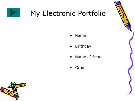 My Electronic Portfolio Name: Birthday: Name of School Grade.