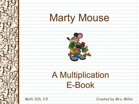 A Multiplication E-Book Created by Mrs. Miller Marty Mouse Math SOL 3.9.