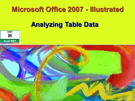 Microsoft Office 2007 - Illustrated Analyzing Table Data.