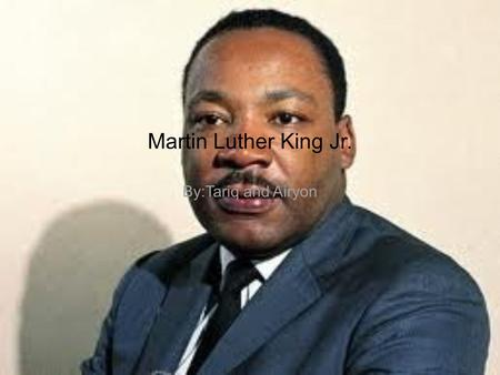 Martin Luther King Jr. By:Tariq and Airyon. Martin Luther King Jr.was born January 15, 1929.