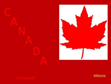 "C A N A D A ""Le Canada"" Mélanie. Canada is right above the United States. It is 3,855,102 square feet."