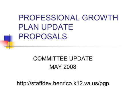 PROFESSIONAL GROWTH PLAN UPDATE PROPOSALS COMMITTEE UPDATE MAY 2008